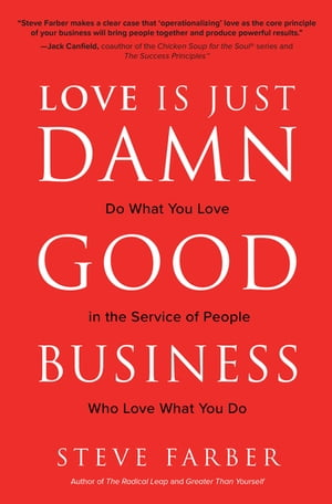 Love is Just Damn Good Business: Do What You Love in the Service of People Who Love What You Do: Do What You Love in the Service of People Who Love What You Do