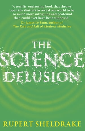 The Science Delusion Feeling the Spirit of Enquiry