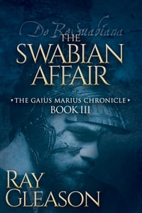 The Swabian Affair: Book III of the Gaius Marius Chronicle