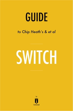 Guide to Chip Heath's & et al Switch by Instaread
