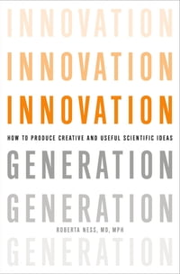 Innovation Generation: How to Produce Creative and Useful Scientific Ideas
