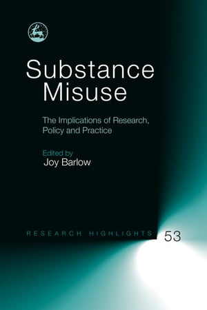 Substance Misuse The Implications of Research,  Policy and Practice