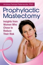 Prophylactic Mastectomy: Insights from Women who Chose to Reduce Their Risk by Andrea Patenaude