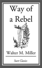Way of a Rebel by Walter M. Miller