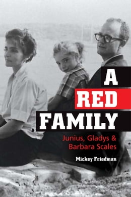 Book A Red Family: Junius, Gladys, and Barbara Scales by Mickey Friedman