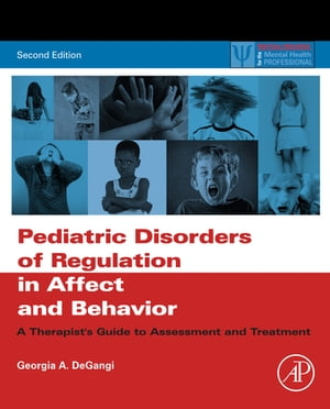 Pediatric Disorders of Regulation in Affect and Behavior A Therapist's Guide to Assessment and Treatment