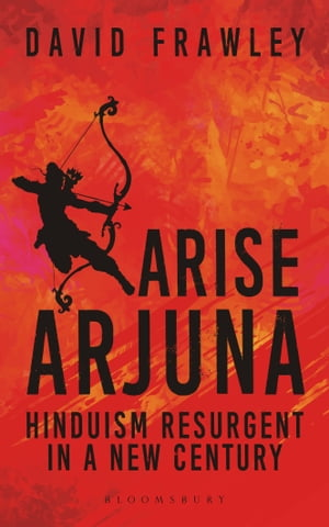 Arise Arjuna: Hinduism Resurgent in a New Century by David Frawley