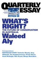 Quarterly Essay 37 What's Right?: The Future of Conservatism in Australia by Waleed Aly