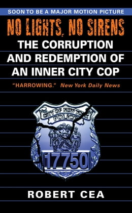 Book No Lights, No Sirens: The Corruption and Redemption of an Inner City Cop by Robert Cea