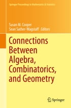 Connections Between Algebra, Combinatorics, and Geometry by Susan M. Cooper