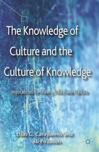 The Knowledge of Culture and the Culture of Knowledge: Implications for Theory, Policy and Practice