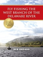Fly Fishing the West Branch of the Delaware River by Ben Sheard