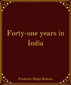 Forty-one years in India by Frederick Sleigh Roberts