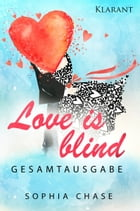 Love is blind. Gesamtausgabe by Sophia Chase