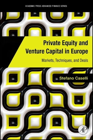 Private Equity and Venture Capital in Europe Markets,  Techniques,  and Deals
