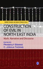 Construction of Evil in North East India: Myth, Narrative and Discourse by Prasenjit Biswas