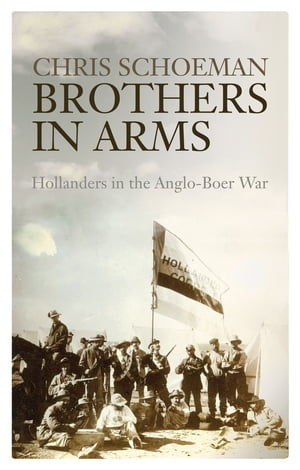 Brothers in Arms Hollanders in the Anglo-Boer War