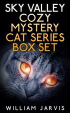 Sky Valley Cozy Mystery Cat Series Box Set by William Jarvis