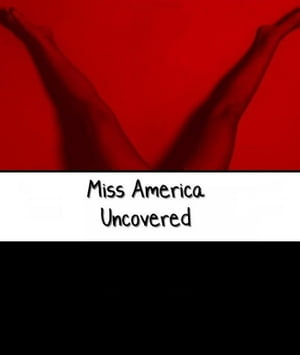 Miss America Uncovered