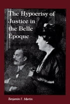 The Hypocrisy of Justice in the Belle Epoque by Benjamin F. Martin