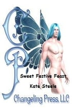 Changeling Encounter: Sweet Festive Feast (Feasts of Fortune) by Kate Steele