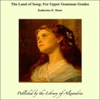 The Land of Song: For Upper Grammar Grades by Katherine H. Shute
