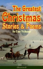 The Greatest Christmas Stories & Poems in One Volume (Illustrated): 150+ Tales, Poems & Carols: Silent Night, Ring Out Wild Bells, The Gift of the Mag by Louisa May Alcott