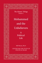 Mohammed and the Unbelievers: A Political Life by Bill Warner