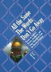 All the Same The Words Don't Go Away: Essays on Authors, Heroes, Aesthetics, and Stage Adaptations…