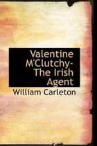 Valentine M'Clutchy, The Irish Agent by William Carleton