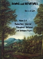 Ruminations: Selected Philosophical, Historical, and Ideological Papers, Volume 2, Dawns and Departures by Eric v.d. Luft