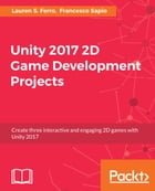 Unity 2017 2D Game Development Projects: Create three interactive and engaging 2D games with Unity 2017 by Lauren S. Ferro