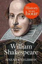 William Shakespeare: History in an Hour by Sinead Fitzgibbon