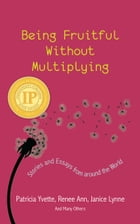Being Fruitful without Multiplying: Stories and Essays from Around the World by Patricia Yvette