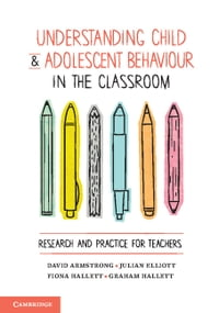 Understanding Child and Adolescent Behaviour in the Classroom: Research and Practice for Teachers