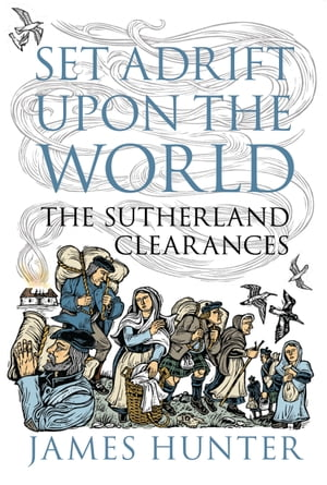 Set Adrift upon the World The Sutherland Clearances