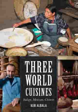 Three World Cuisines: Italian, Mexican, Chinese by Ken Albala, University of the Pacific