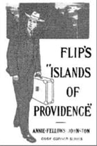"Flip's ""Islands of Providence"" by Annie Fellows Johnston"