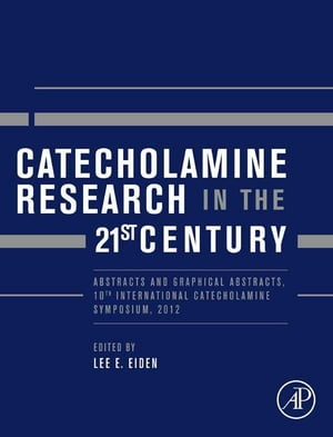Catecholamine Research in the 21st Century Abstracts and Graphical Abstracts,  10th International Catecholamine Symposium,  2012