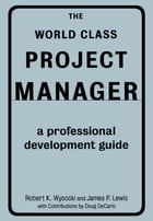 The World Class Project Manager: A Professional Development Guide