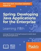 Spring: Developing Java Applications for the Enterprise by Ravi Kant Soni