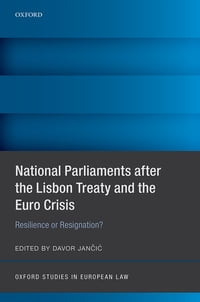 National Parliaments after the Lisbon Treaty and the Euro Crisis: Resilience or Resignation?