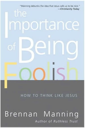 The Importance of Being Foolish How To Think Like Jesus