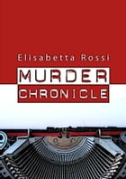 Murder Chronicle by Elisabetta Rossi