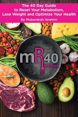 The mR40 Method: The 40 Day Guide to Reset Your Metabolism, Lose Weight and Optimize Your Health
