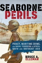 Seaborne Perils: Piracy, Maritime Crime, and Naval Terrorism in Africa, South Asia, and Southeast Asia by Bruce A. Elleman