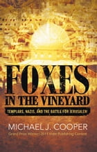 Foxes in the Vineyard: Templars, Nazis, and the Battle for Jerusalem