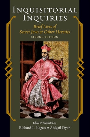 Inquisitorial Inquiries: Brief Lives of Secret Jews and Other Heretics by Richard L. Kagan