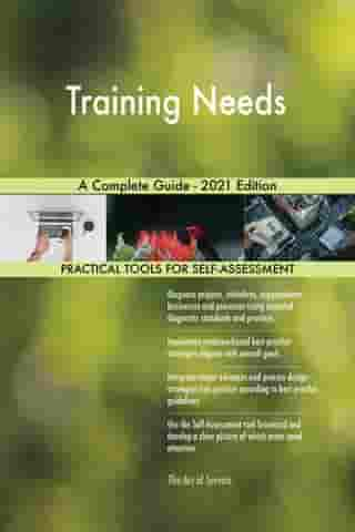 Training Needs A Complete Guide - 2021 Edition by Gerardus Blokdyk