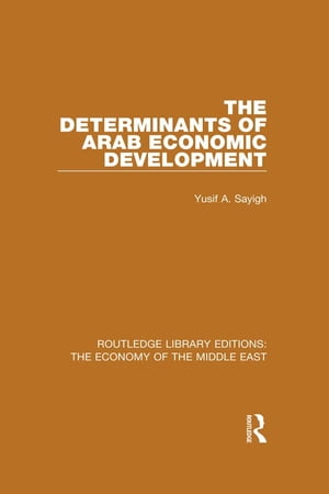 The Determinants of Arab Economic Development (RLE Economy of Middle East)